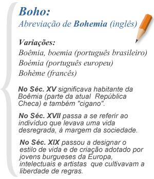 Boho: Abreviação de Bohoemia (inglês)
